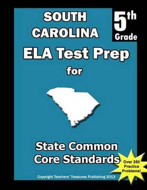 South Carolina 5th Grade Ela Test Prep: Common Core Learning Standards