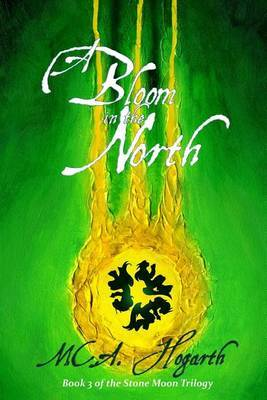 A Bloom in the North: Book 3 of the Stone Moon Trilogy