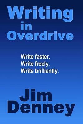Writing in Overdrive: Write Faster, Write Freely, Write Brilliantly