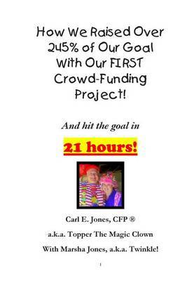 How We Raised Over 245% of Our Goal with Our First Crowd-Funding Project!: What Worked for Us on Our First Crowdfunding Project!