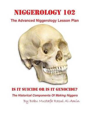 Niggerology 102 (the Advanced Niggerology Lesson Plan): Is It Suicide or Is It Genocide?