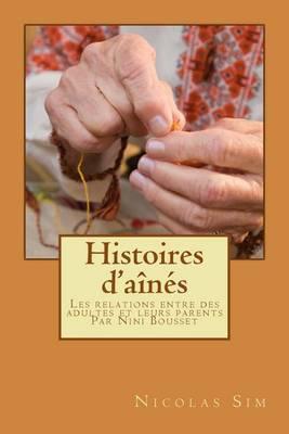 Histoires D'Aines: Les Relations Entre Des Adultes Et Leurs Parents Par Nini Bou