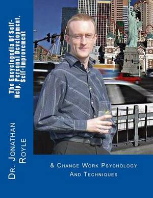 The Encyclopedia of Self-Help, Personal Development, Self-Improvement: & Change Work Psychology and Techniques