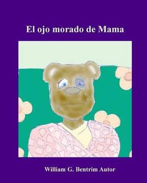 El Ojo Morado de Mama: Lidiando Con La Violencia Domestica