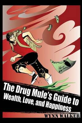 The Drug Mule's Guide to Wealth, Love, and Happiness