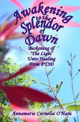 Awakening to the Splendor of Dawn: Beckoning of 'The Light' Unto Healing from Ptsd
