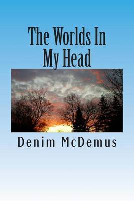 The Worlds in My Head: A Collection of Stories and Essays