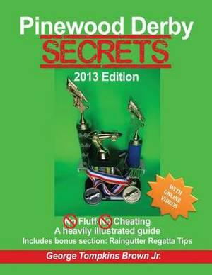 Pinewood Derby Secrets: With Bonus Section Raingutter Regatta Tips