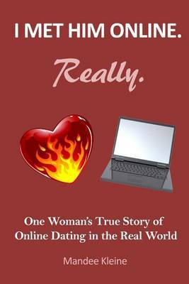 I Met Him Online. Really.: One Girl's True Stories of Online Dating in the Real World
