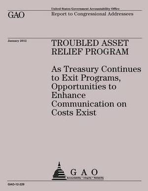Troubled Asset Relief Program: A Treasuring Continues to Exit Programs, Opportunities to Enhnce Communication on Costs Exist