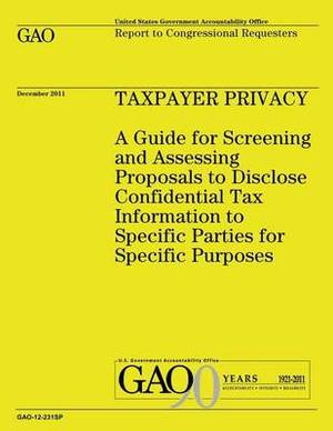Taxpayer Privacy: A Guide for Screening and Assessing Proposals to Disclose Confidential Tax Information to Specific Parties for Specific Purposes