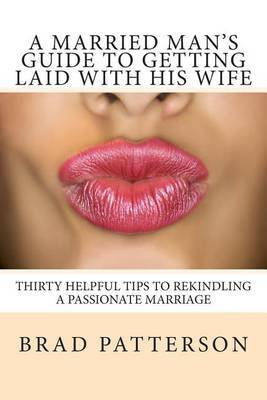 A Married Man's Guide to Getting Laid with His Wife