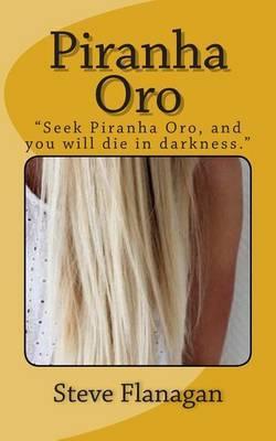Piranha Oro: Seek Piranha Oro, and You Will Die in Darkness
