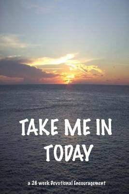 Take Me in Today