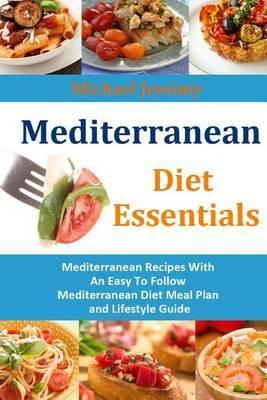 Mediterranean Diet Essentials: Mediterranean Recipes with an Easy to Follow Mediterranean Diet Meal Plan and Lifestyle Guide