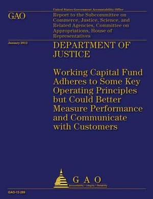 Department of Justice: Working Capital Fund Adheres to Some Key Operating Principles But Could Better Measure Performance and Communicate with Customers