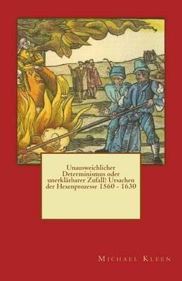 Unausweichlicher Determinismus Oder Unerklarbarer Zufall? Ursachen Der Hexenprozesse 1560 - 1630