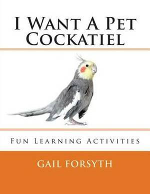 I Want a Pet Cockatiel