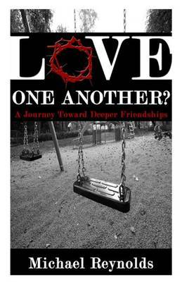 Love One Another?: A Journey Toward Deeper Friendships