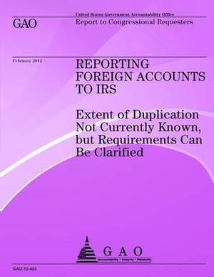 Reporting Foreign Accounts to IRS: Extend of Duplication Not Currently Known But Requirements Can Be Clarified