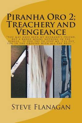Treachery and Vengeance: You May Have Been My Husband's Friend, But a Badge Means Nothing in the Jungle. If You Try to Stop Me, I'll Put You in the Ground with All the Rest...