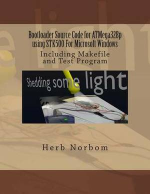 Bootloader Source Code for Atmega328p Using Stk500 for Microsoft Windows: Including Makefile and Test Program