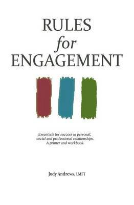 Rules for Engagement: Essentials for Success in Personal, Social and Professional Relationships.