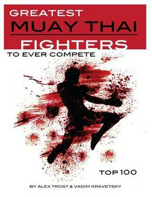 Greatest Muay Thai Fighters to Ever Compete: Top 100
