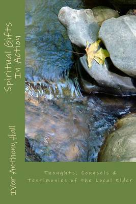 Spiritual Gifts in Action: Thoughts, Counsels & Testimonies of the Local Elder