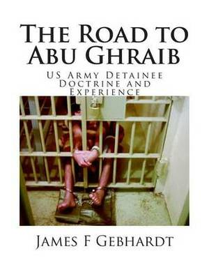 The Road to Abu Ghraib: US Army Detainee Doctrine and Experience