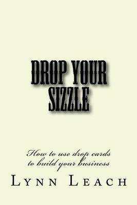 Drop Your Sizzle: How to Use Drop Cards to Build Your Business