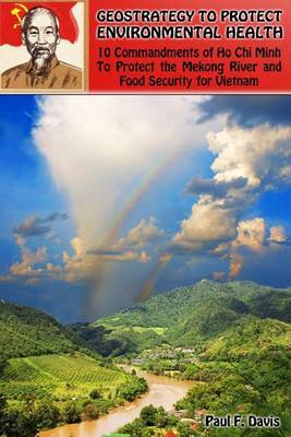 Geostrategy to Protect Environmental Health: 10 Commandments of Ho Chi Minh to Protect the Mekong River and Food Security