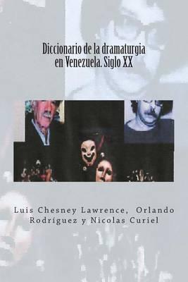 Diccionario de La Dramaturgia En Venezuela. Siglo XX