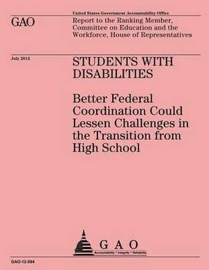 Students with Disabilities: Better Federal Coordination Could Lessen Challenges in the Transition from High School