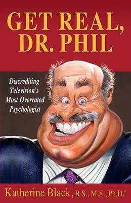 Get Real, Dr. Phil: Discrediting Television's Most Overrated Psychologist
