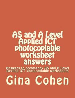 As and a Level Applied Ict Photocopiable Worksheet Answers: Answers to Accompany as and a Level Applied Ict Photocopiable Worksheets
