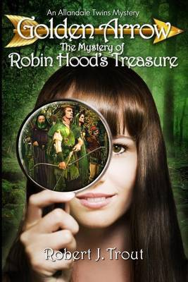 Golden Arrow: The Mystery of Robin Hood's Treasure