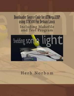 Bootloader Source Code for Atmega328p Using Stk500 for Debian Linux: Including Makefile and Test Program