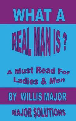 What a Real Man Is: A Must Read for Ladies & Men