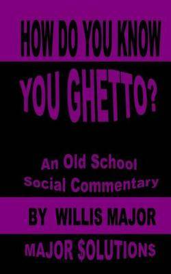 How Do You Know You Ghetto?: An Old School Social Commentary