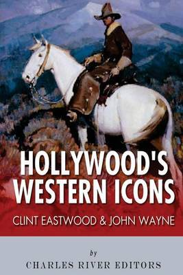 Clint Eastwood & John Wayne  : Hollywood's Western Icons