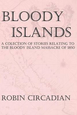Bloody Islands: A Collection of Stories Relating to the Bloody Island Massacre of 1850
