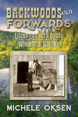 Backwoods and Forwards: Living Life with Gusto Willard J. Strong