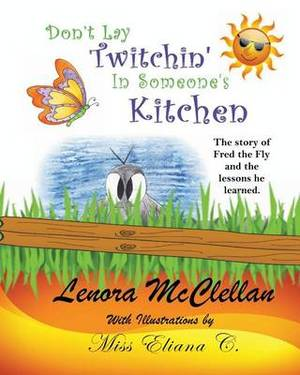 Don't Lay Twitchin' in Someone's Kitchen!: The Story of Fred the Fly and Lessons He Learned