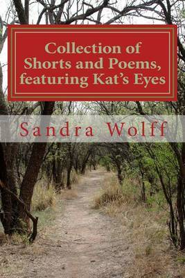 Collections of Shorts, and Poems, Featuring Kat's Eyes: Shorts and Poems