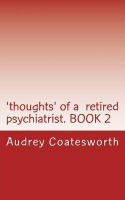 'Thoughts' of a Retired Psychiatrist. Book 2: Articles about Religion and General Topics