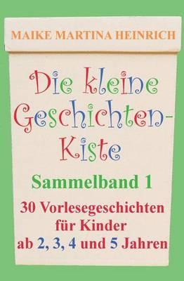 Die Kleine Geschichtenkiste - Sammelband 1: Vorlesegeschichten Fur Kinder AB 2, 3, 4 Und 5 Jahren
