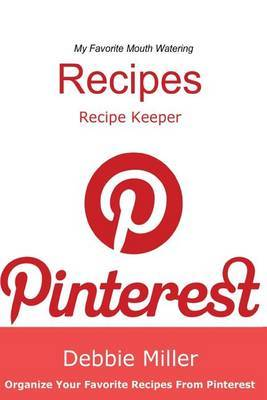 Pinterest Recipes (Blank Cookbook): Recipe Keeper for Your Pinterest Recipes