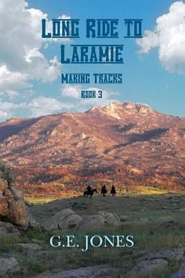 Long Ride to Laramie (Book 3): Making Tracks