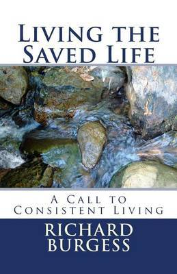 Living the Saved Life: A Call to Consistent Living